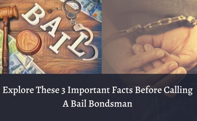 Explore These 3 Important Facts Before Calling A Bail Bondsman