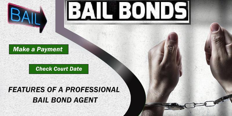 Top 5 Features That Recognises A Professional Bail Bond Agent