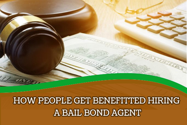 How People Get Benefitted Hiring A Bail Bond Agent