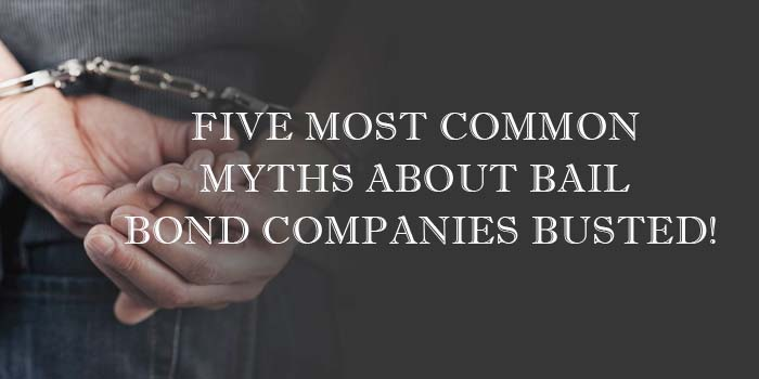 Five Most Common Myths About Bail Bond Companies Busted!